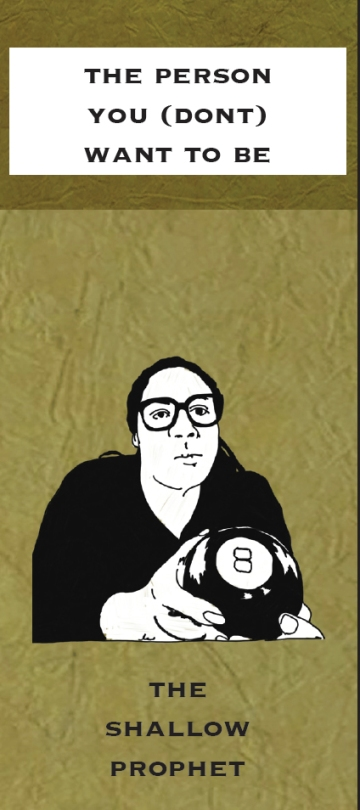 The Person You Don't Want to Be: The Shallow Prophet (Woman wearing glasses and holding a magic 8 ball)